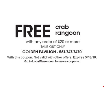 Free crab rangoon with any order of $20 or more take-out only. With this coupon. Not valid with other offers. Expires 5/18/18. Go to LocalFlavor.com for more coupons.