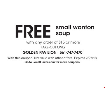 Free small wonton soup with any order of $15 or more take-out only. With this coupon. Not valid with other offers. Expires 7/27/18. Go to LocalFlavor.com for more coupons.