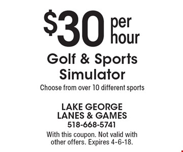 $30 per hour golf & sports simulator. Choose from over 10 different sports. With this coupon. Not valid with other offers. Expires 4-6-18.