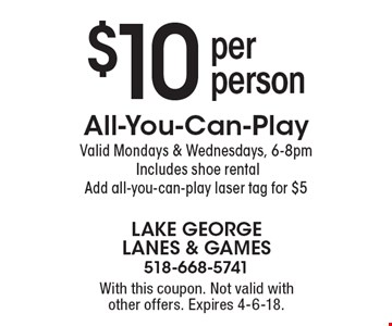 $10 per person All-You-Can-Play. Valid Mondays & Wednesdays, 6-8pm. Includes shoe rental. Add all-you-can-play laser tag for $5. With this coupon. Not valid with other offers. Expires 4-6-18.