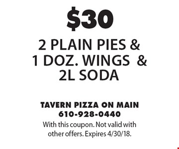 $30 2 plain pies & 1 doz. wings & 2l Soda. With this coupon. Not valid with other offers. Expires 4/30/18.