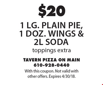 $20 1 lg. plain pie, 1 doz. wings & 2l Soda toppings extra. With this coupon. Not valid with other offers. Expires 4/30/18.