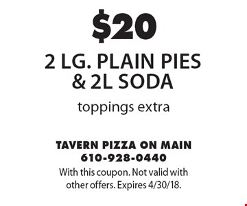 $20 2 lg. plain pies & 2l Soda toppings extra. With this coupon. Not valid with other offers. Expires 4/30/18.