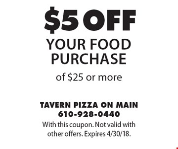 $5 off your food purchase of $25 or more. With this coupon. Not valid with other offers. Expires 4/30/18.
