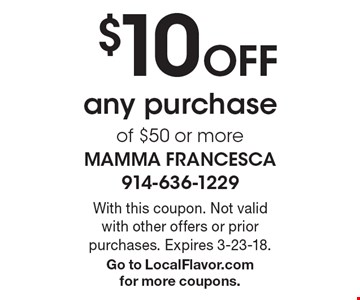 $10 Off any purchase of $50 or more. With this coupon. Not valid with other offers or prior purchases. Expires 3-23-18. Go to LocalFlavor.com for more coupons.
