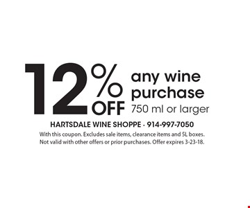 12% off any wine purchase 750 ml or larger. With this coupon. Excludes sale items, clearance items and 5L boxes. Not valid with other offers or prior purchases. Offer expires 3-23-18.