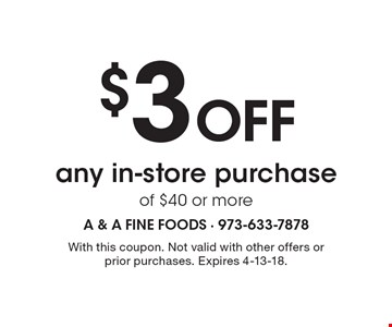 $3 Off any in-store purchase of $40 or more. With this coupon. Not valid with other offers or prior purchases. Expires 4-13-18.