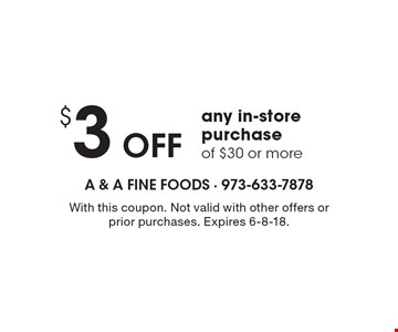 $3 Off any in-store purchase of $30 or more. With this coupon. Not valid with other offers or prior purchases. Expires 6-8-18.
