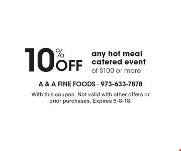10% Off any hot meal catered event of $100 or more. With this coupon. Not valid with other offers or prior purchases. Expires 6-8-18.