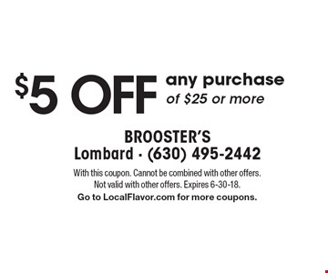 $5 off any purchase of $25 or more. With this coupon. Cannot be combined with other offers.Not valid with other offers. Expires 6-30-18. Go to LocalFlavor.com for more coupons.