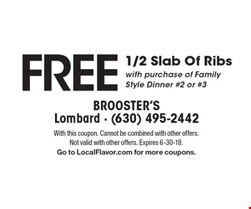 Free 1/2 slab of ribs with purchase of family style dinner #2 or #3. With this coupon. Cannot be combined with other offers. Not valid with other offers. Expires 6-30-18. Go to LocalFlavor.com for more coupons.