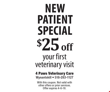 New Patient Special $25 off your first veterinary visit. With this coupon. Not valid with other offers or prior services. Offer expires 4-6-18.