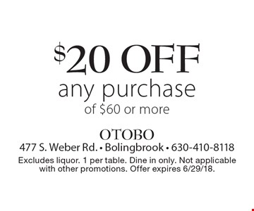 $20 off any purchase of $60 or more. Excludes liquor. 1 per table. Dine in only. Not applicable with other promotions. Offer expires 6/29/18.