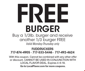 FREE BURGER. Buy a 1/3lb. burger and receive another 1/3 burger FREE. Valid Monday-Thursday only. With this coupon. Cannot be combined with any other offer or discount. CANNOT BE USED IN CONJUNCTION WITH LOCAL FLAVOR DEAL. Expires 4-6-18. Go to LocalFlavor.com for more coupons.