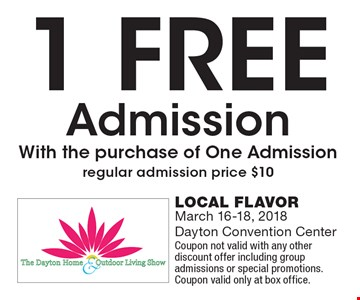 1 FREE Admission With the purchase of One Admission regular admission price $10. LOCAL FLAVOR March 16-18, 2018Dayton Convention Center. Coupon not valid with any other discount offer including group admissions or special promotions. Coupon valid only at box office.