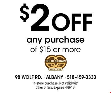 $2 off any purchase of $15 or more. In-store purchase. Not valid with other offers. Expires 4/6/18.