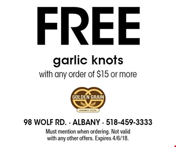 Free garlic knots with any order of $15 or more. Must mention when ordering. Not valid with any other offers. Expires 4/6/18.