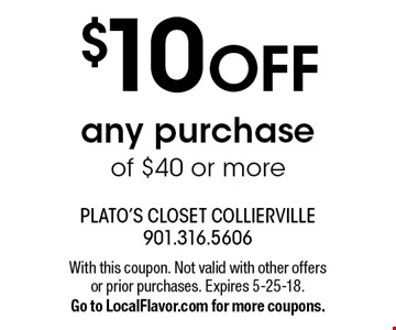 $10 OFF any purchase of $40 or more. With this coupon. Not valid with other offers or prior purchases. Expires 5-25-18. Go to LocalFlavor.com for more coupons.