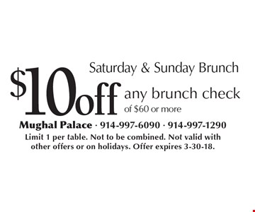 Saturday & Sunday Brunch. $10 off any brunch check of $60 or more. Limit 1 per table. Not to be combined. Not valid with other offers or on holidays. Offer expires 3-30-18.