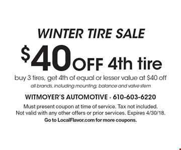 Winter Tire Sale buy 3 tires, get 4th of equal or lesser value at $40 offall brands, including mounting, balance and valve stem. Must present coupon at time of service. Tax not included. Not valid with any other offers or prior services. Expires 4/30/18. Go to LocalFlavor.com for more coupons.