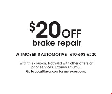$20 off brake repair. With this coupon. Not valid with other offers or prior services. Expires 4/30/18. Go to LocalFlavor.com for more coupons.