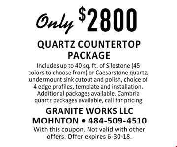 Only $2800 quartz countertop package. Includes up to 40 sq. ft. of Silestone (45 colors to choose from) or Caesarstone quartz, undermount sink cutout and polish, choice of 4 edge profiles, template and installation. Additional packages available. Cambria quartz packages available, call for pricing. With this coupon. Not valid with other offers. Offer expires 6-30-18.