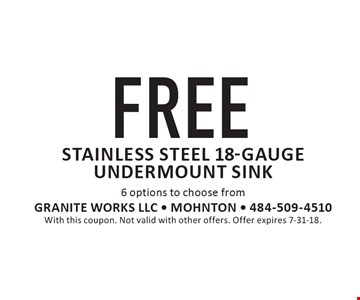 FREE stainless steel 18-gauge undermount sink 6 options to choose from. With this coupon. Not valid with other offers. Offer expires 7-31-18.