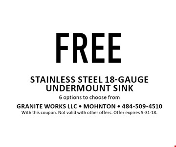 FREE stainless steel 18-gauge undermount sink 6 options to choose from. With this coupon. Not valid with other offers. Offer expires 5-31-18.