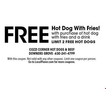Free Hot Dog With Fries! With purchase of hot dog with fries and a drink. Limit 2 Free Hot Dogs. With this coupon. Not valid with any other coupons. Limit one coupon per person. Go to LocalFlavor.com for more coupons.