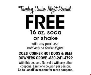 Tuesday Cruise Night Special FREE 16 oz. sodaor shake with any purchase valid only on Cruise Nights. With this coupon. Not valid with any other coupons. Limit one coupon per person. Go to LocalFlavor.com for more coupons.