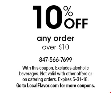 10% OFF any order over $10. With this coupon. Excludes alcoholic beverages. Not valid with other offers or on catering orders. Expires 5-31-18.Go to LocalFlavor.com for more coupons.