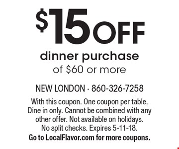 $15 OFF dinner purchase of $60 or more. With this coupon. One coupon per table. Dine in only. Cannot be combined with any other offer. Not available on holidays.No split checks. Expires 5-11-18. Go to LocalFlavor.com for more coupons.