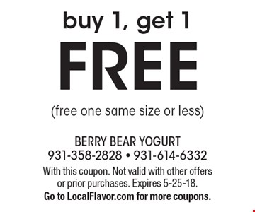 FREE buy 1, get 1 (free one same size or less). With this coupon. Not valid with other offers or prior purchases. Expires 5-25-18. Go to LocalFlavor.com for more coupons.