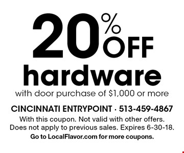 20% off hardware with door purchase of $1,000 or more. With this coupon. Not valid with other offers. Does not apply to previous sales. Expires 6-30-18. Go to LocalFlavor.com for more coupons.