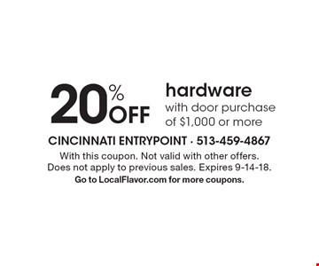 20% Off hardware with door purchase of $1,000 or more. With this coupon. Not valid with other offers. Does not apply to previous sales. Expires 9-14-18. Go to LocalFlavor.com for more coupons.