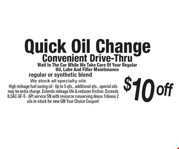 Quick Oil Change Convenient Drive-Thru Wait In The Car While We Take Care Of Your Regular Oil, Lube And Filter Maintenance $10 off regular or synthetic blend We stock all specialty oils. 6-22-18.