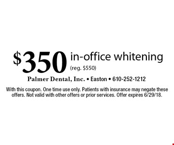 $350 in-office whitening (reg. $550). With this coupon. One time use only. Patients with insurance may negate these offers. Not valid with other offers or prior services. Offer expires 6/29/18.
