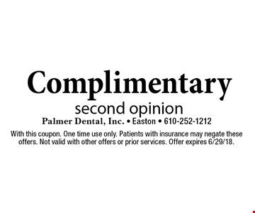 Complimentary second opinion. With this coupon. One time use only. Patients with insurance may negate these offers. Not valid with other offers or prior services. Offer expires 6/29/18.