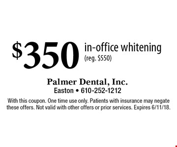 $350 in-office whitening (reg. $550). With this coupon. One time use only. Patients with insurance may negate these offers. Not valid with other offers or prior services. Expires 6/11/18.