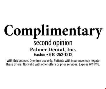 Complimentary second opinion. With this coupon. One time use only. Patients with insurance may negate these offers. Not valid with other offers or prior services. Expires 6/11/18.