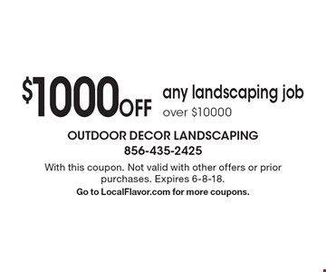 $1000 Off any landscaping job over $10000. With this coupon. Not valid with other offers or prior purchases. Expires 6-8-18. Go to LocalFlavor.com for more coupons.