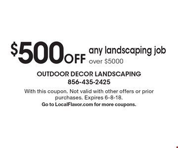 $500 Off any landscaping job over $5000. With this coupon. Not valid with other offers or prior purchases. Expires 6-8-18. Go to LocalFlavor.com for more coupons.