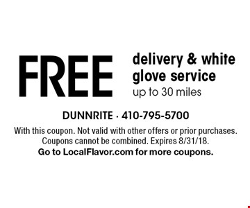 Free delivery & white glove service. Up to 30 miles. With this coupon. Not valid with other offers or prior purchases. Coupons cannot be combined. Expires 8/31/18. Go to LocalFlavor.com for more coupons.