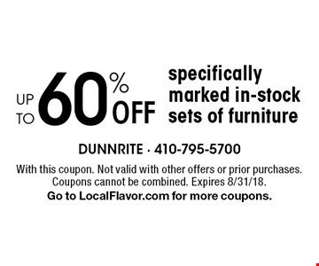 Up to 60% off specifically marked in-stock sets of furniture. With this coupon. Not valid with other offers or prior purchases. Coupons cannot be combined. Expires 8/31/18. Go to LocalFlavor.com for more coupons.