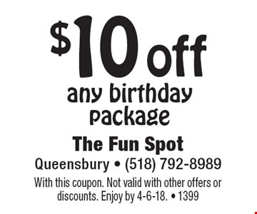 $10 off any birthday package. With this coupon. Not valid with other offers or discounts. Enjoy by 4-6-18. - 1399