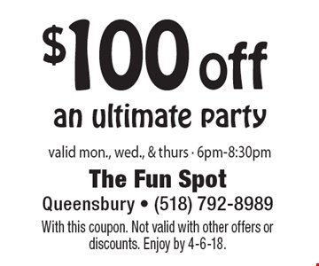 $100 off an ultimate party valid mon., wed., & thurs - 6pm-8:30pm. With this coupon. Not valid with other offers or discounts. Enjoy by 4-6-18.