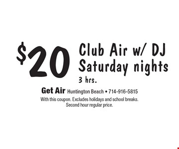 $20 Club Air w/ DJ Saturday nights 3 hrs. With this coupon. Excludes holidays and school breaks. Second hour regular price.