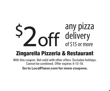 $2 off any pizza delivery of $15 or more. With this coupon. Not valid with other offers. Excludes holidays.Cannot be combined. Offer expires 4-13-18. Go to LocalFlavor.com for more coupons.