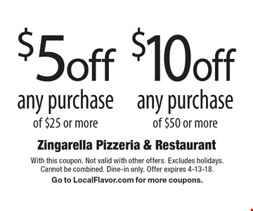 $5 off any purchase of $25 or more.  $10 off any purchase of $50 or more. With this coupon. Not valid with other offers. Excludes holidays. Cannot be combined. Dine-in only. Offer expires 4-13-18. Go to LocalFlavor.com for more coupons.