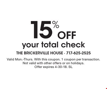 15% Off your total check. Valid Mon.-Thurs. With this coupon. 1 coupon per transaction. Not valid with other offers or on holidays. Offer expires 4-30-18. SL